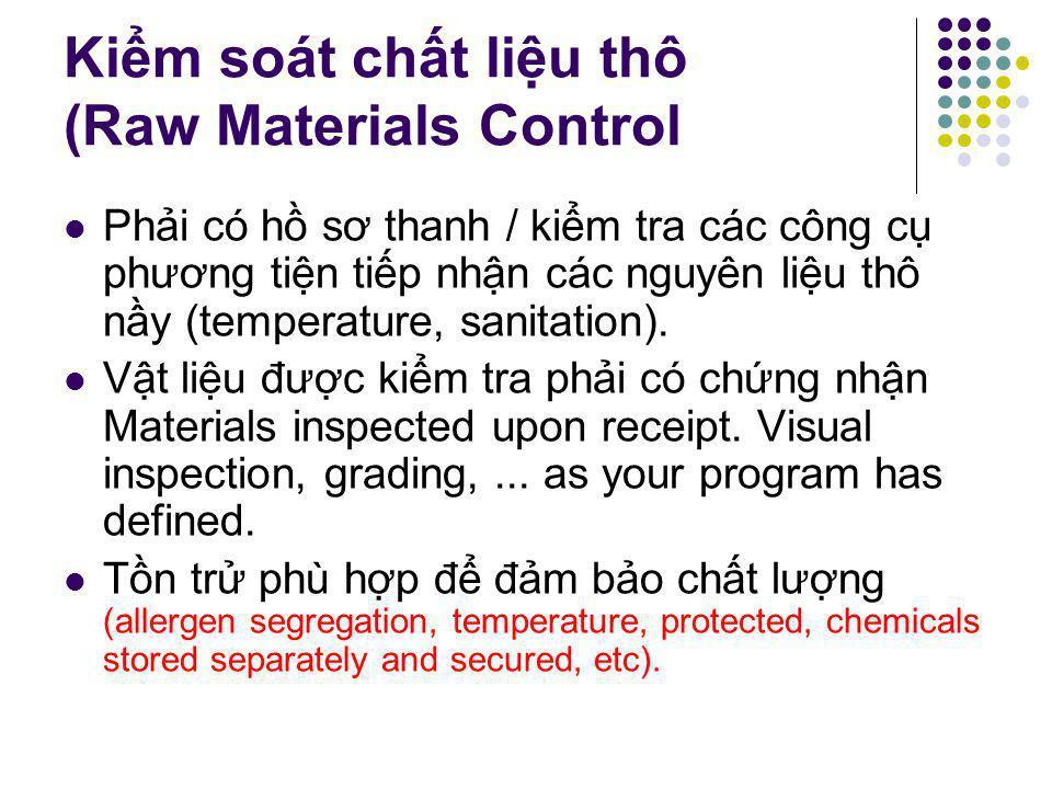 Kiểm soát chất liệu thô (Raw Materials Control Phải có hồ sơ thanh / kiểm tra các công cụ phương tiện tiếp nhận các nguyên liệu thô nầy (temperature, sanitation).