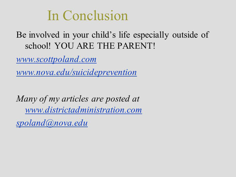 In Conclusion Be involved in your child's life especially outside of school.
