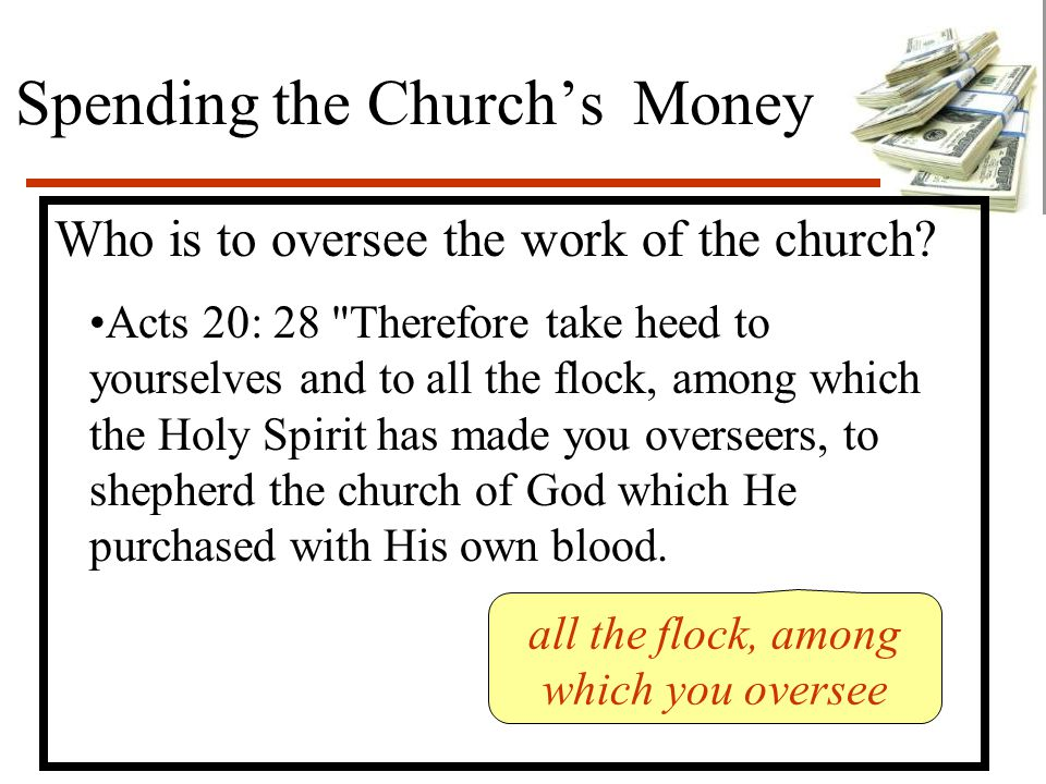 Spending the Church's Money Who is to oversee the work of the church.