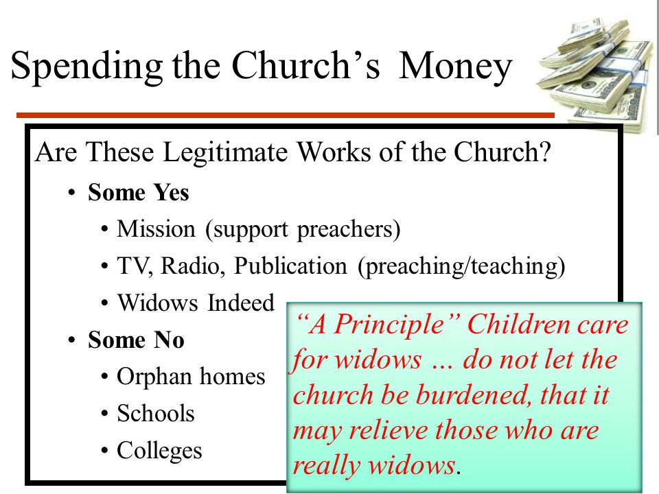 Spending the Church's Money Are These Legitimate Works of the Church? Some Yes Mission (support preachers) TV, Radio, Publication (preaching/teaching)