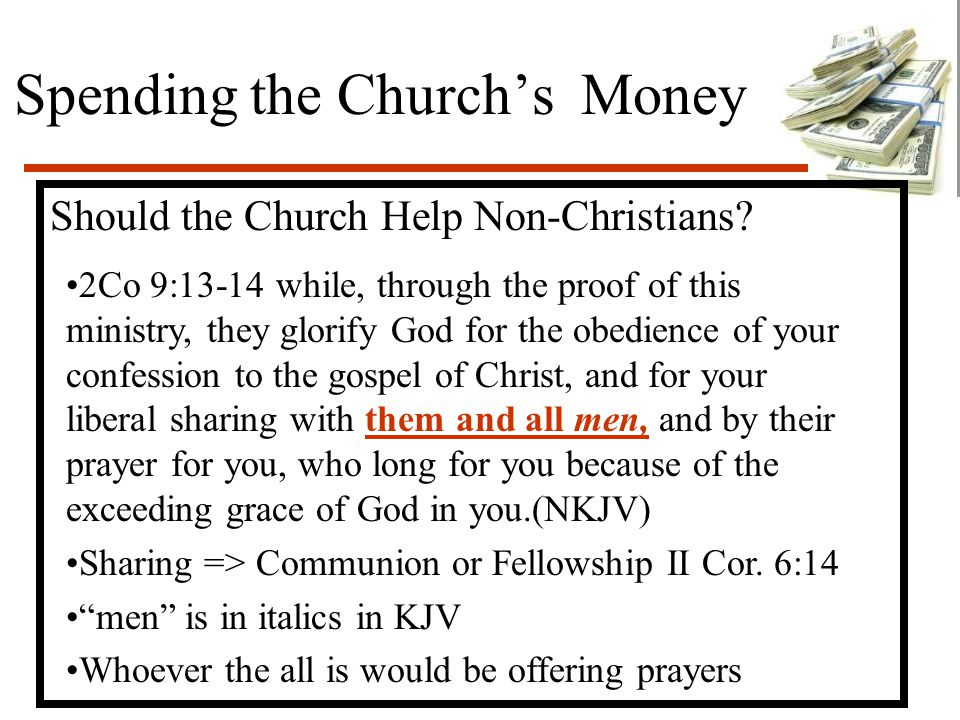 Spending the Church's Money Should the Church Help Non-Christians? 2Co 9:13-14 while, through the proof of this ministry, they glorify God for the obe