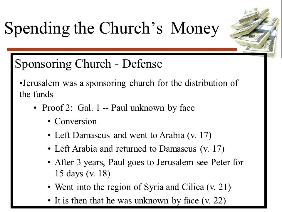 Spending the Church's Money Sponsoring Church - Defense Jerusalem was a sponsoring church for the distribution of the funds Proof 2: Gal. 1 -- Paul un