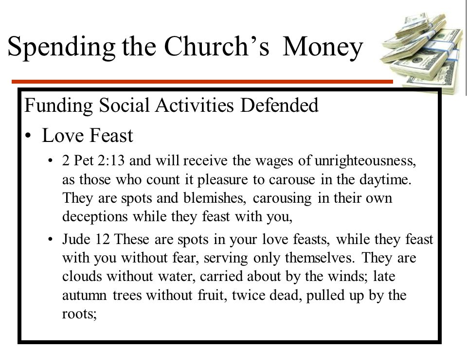 Spending the Church's Money Funding Social Activities Defended Love Feast 2 Pet 2:13 and will receive the wages of unrighteousness, as those who count it pleasure to carouse in the daytime.