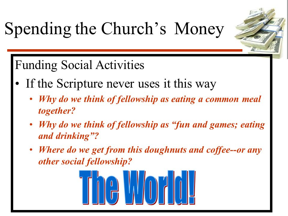 Spending the Church's Money Funding Social Activities If the Scripture never uses it this way Why do we think of fellowship as eating a common meal together.