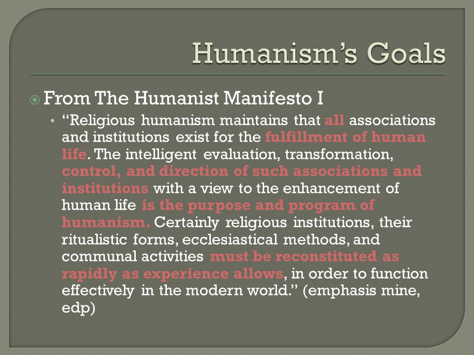  In other words, humanism wants to infiltrate and change all religious institutions to be more humanist  Do not be deceived, YOU and I have been affected by humanism  Humanism's tentacles have reached to practically every facet of American society Entertainment Government Education (higher and lower!!!) Religion