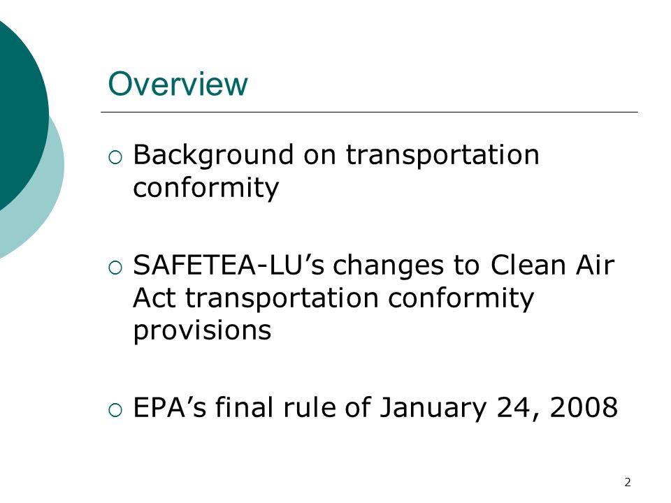2 Overview  Background on transportation conformity  SAFETEA-LU's changes to Clean Air Act transportation conformity provisions  EPA's final rule of January 24, 2008