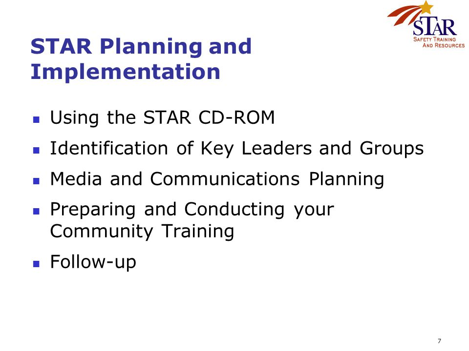 7 STAR Planning and Implementation Using the STAR CD-ROM Identification of Key Leaders and Groups Media and Communications Planning Preparing and Cond