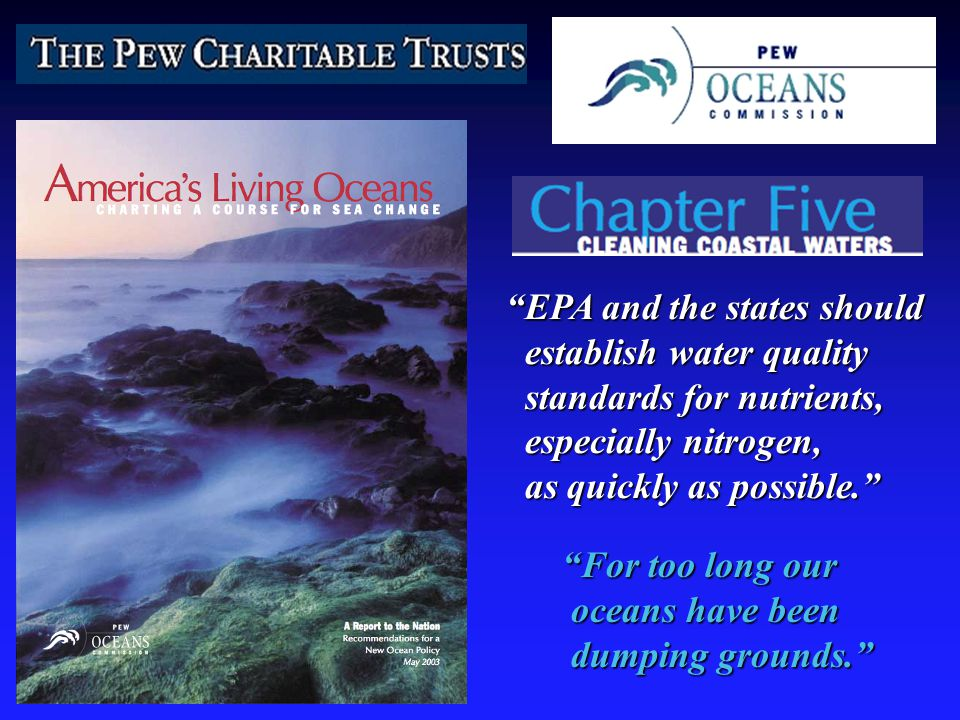 For too long our oceans have been oceans have been dumping grounds. dumping grounds. EPA and the states should establish water quality establish water quality standards for nutrients, standards for nutrients, especially nitrogen, especially nitrogen, as quickly as possible. as quickly as possible.