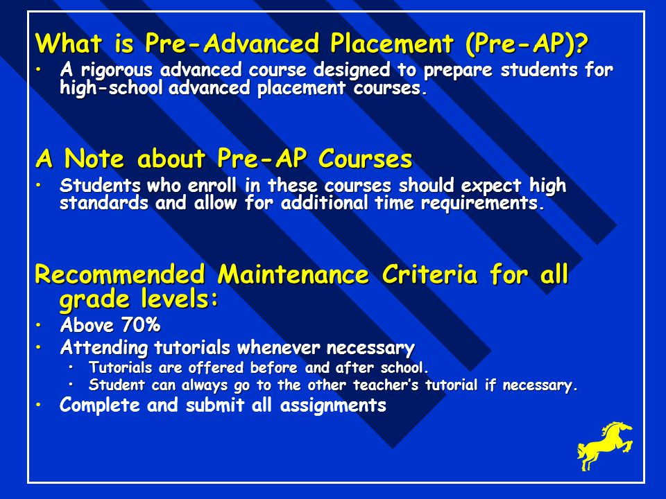 What is Pre-Advanced Placement (Pre-AP)? A rigorous advanced course designed to prepare students for high-school advanced placement courses.A rigorous