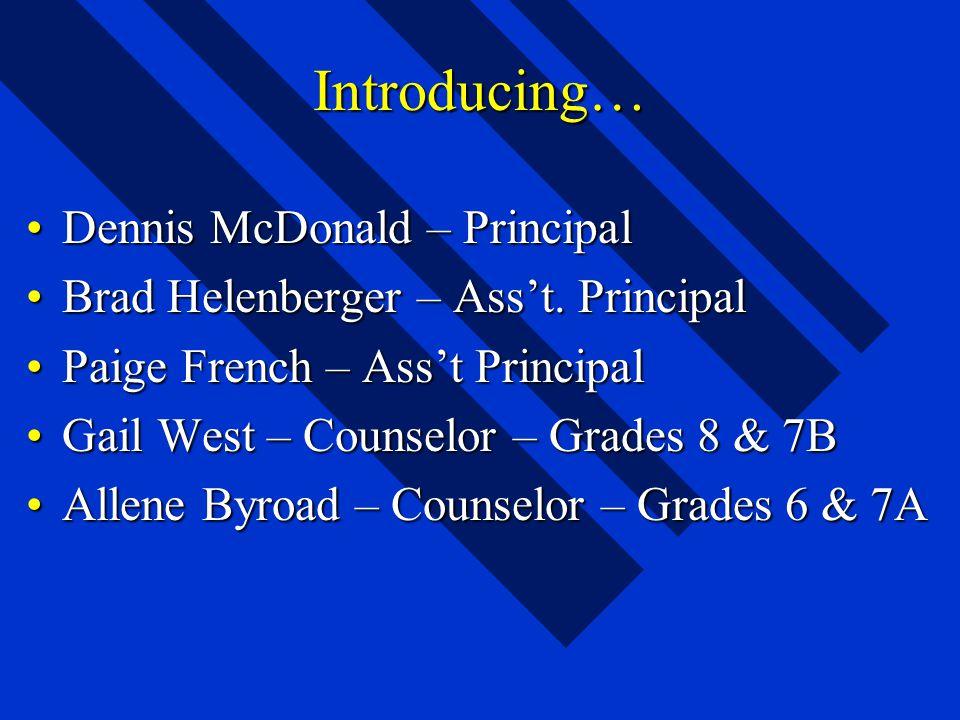 Introducing… Dennis McDonald – PrincipalDennis McDonald – Principal Brad Helenberger – Ass't. PrincipalBrad Helenberger – Ass't. Principal Paige Frenc