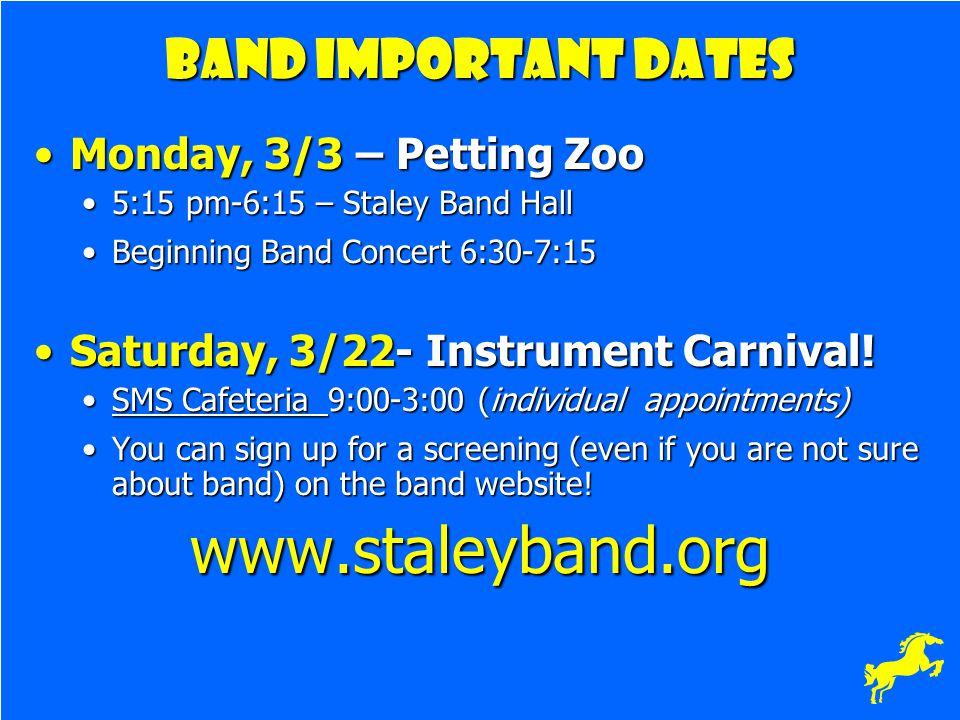 Band Important Dates Monday, 3/3 – Petting ZooMonday, 3/3 – Petting Zoo 5:15 pm-6:15 – Staley Band Hall5:15 pm-6:15 – Staley Band Hall Beginning Band
