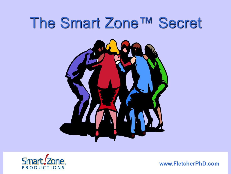 www.FletcherPhD.com The Smart Zone™ Secret