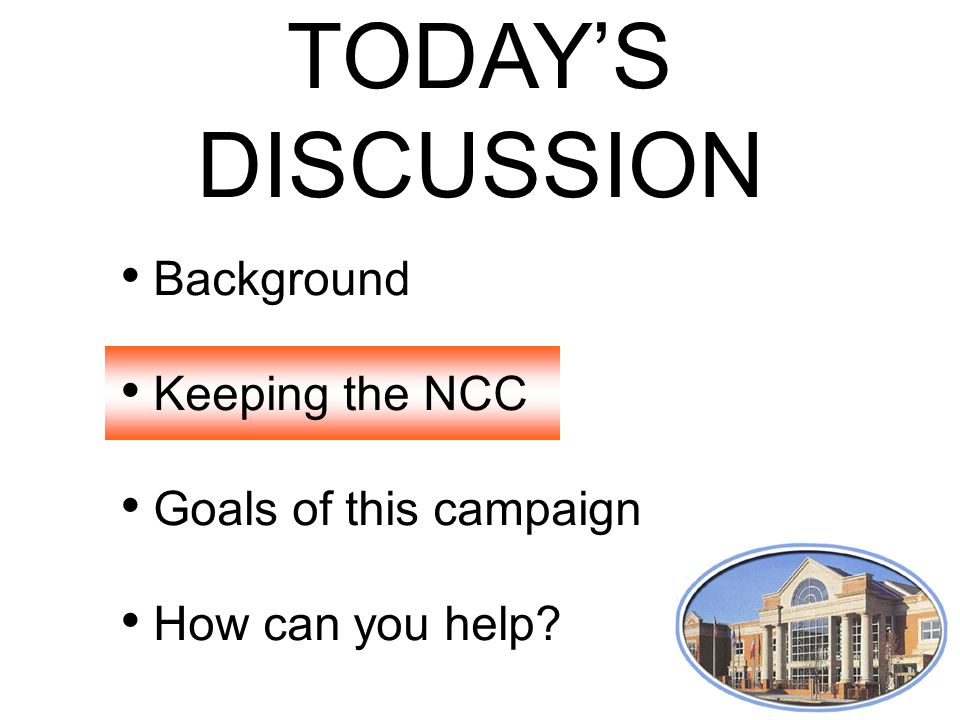 TODAY'S DISCUSSION Background Keeping the NCC Goals of this campaign How can you help