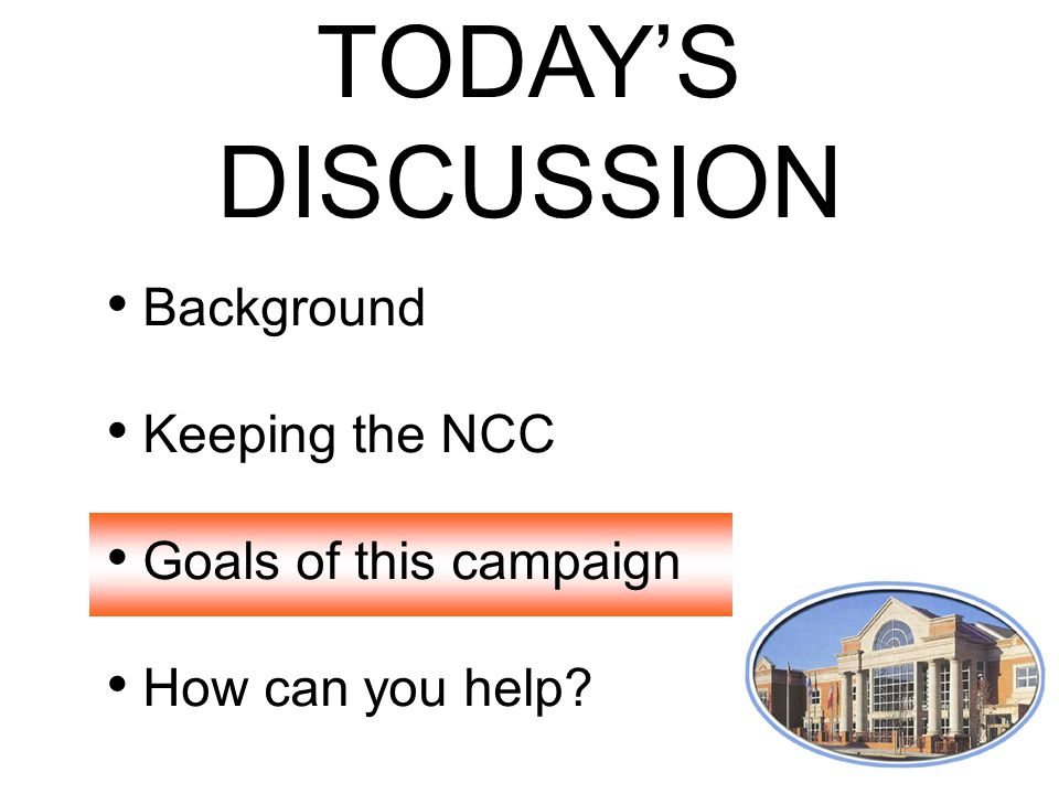 TODAY'S DISCUSSION Background Keeping the NCC Goals of this campaign How can you help?