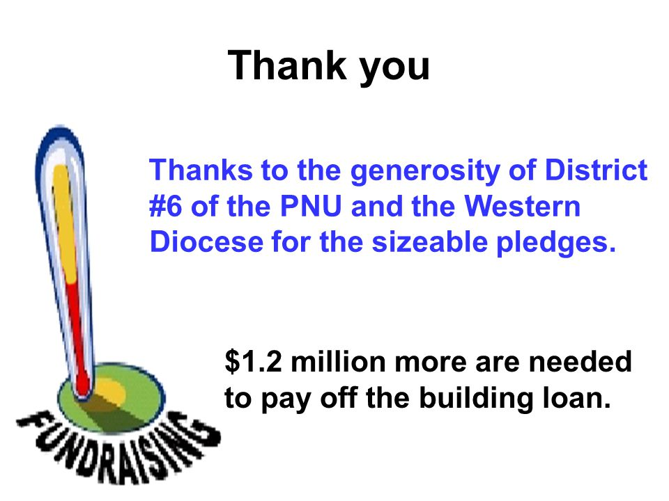 Thanks to the generosity of District #6 of the PNU and the Western Diocese for the sizeable pledges.
