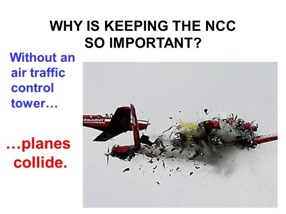 …planes collide. WHY IS KEEPING THE NCC SO IMPORTANT Without an air traffic control tower…