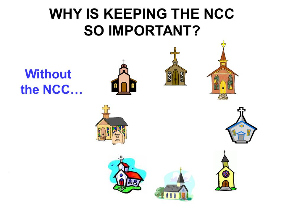 WHY IS KEEPING THE NCC SO IMPORTANT? Without the NCC…