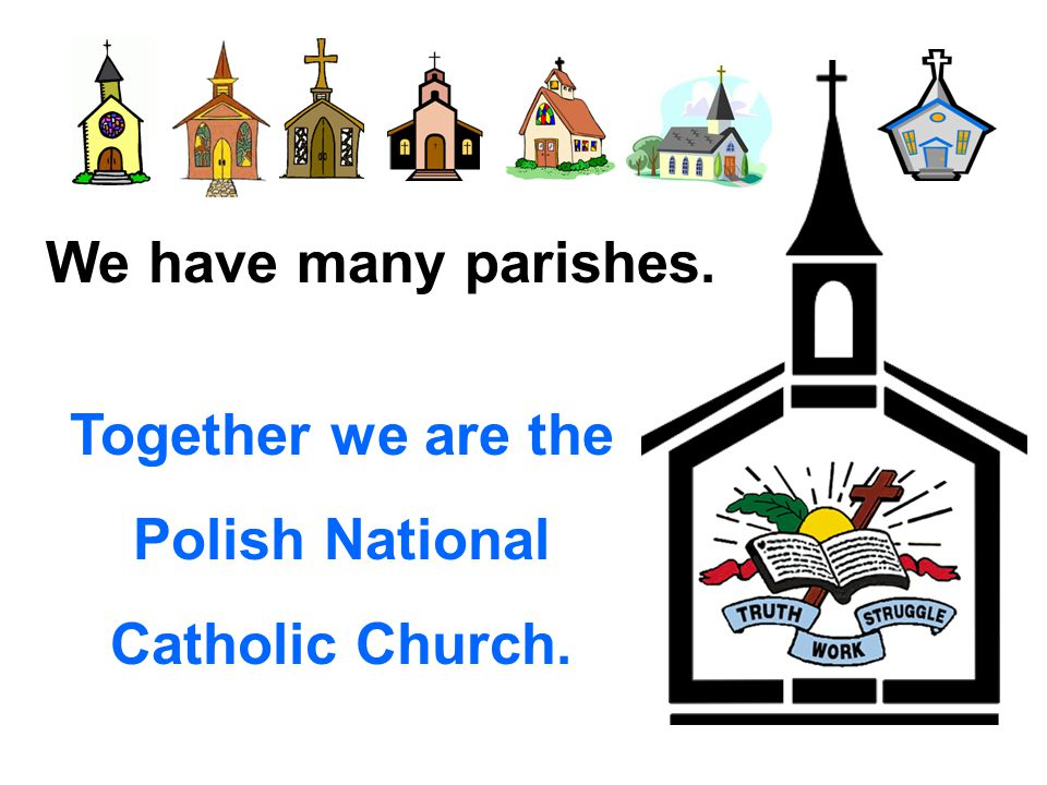 We have many parishes. Together we are the Polish National Catholic Church.