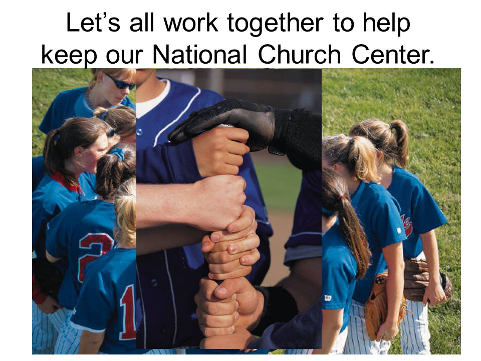 Let's all work together to help keep our National Church Center.