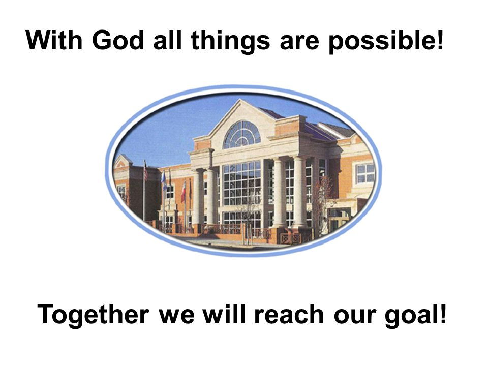 With God all things are possible! Together we will reach our goal!