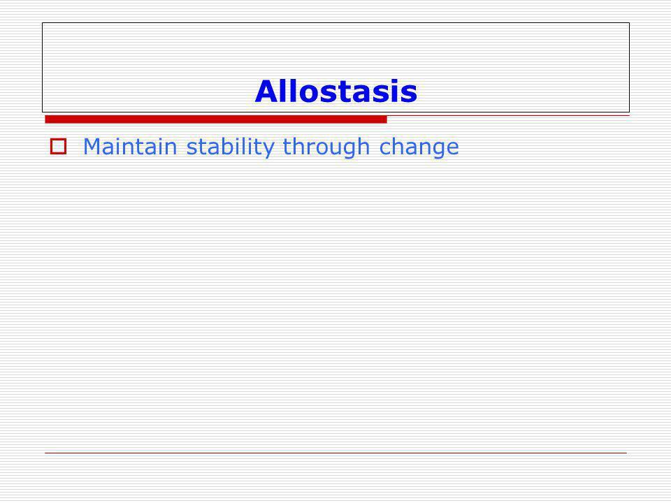  Maintain stability through change Allostasis