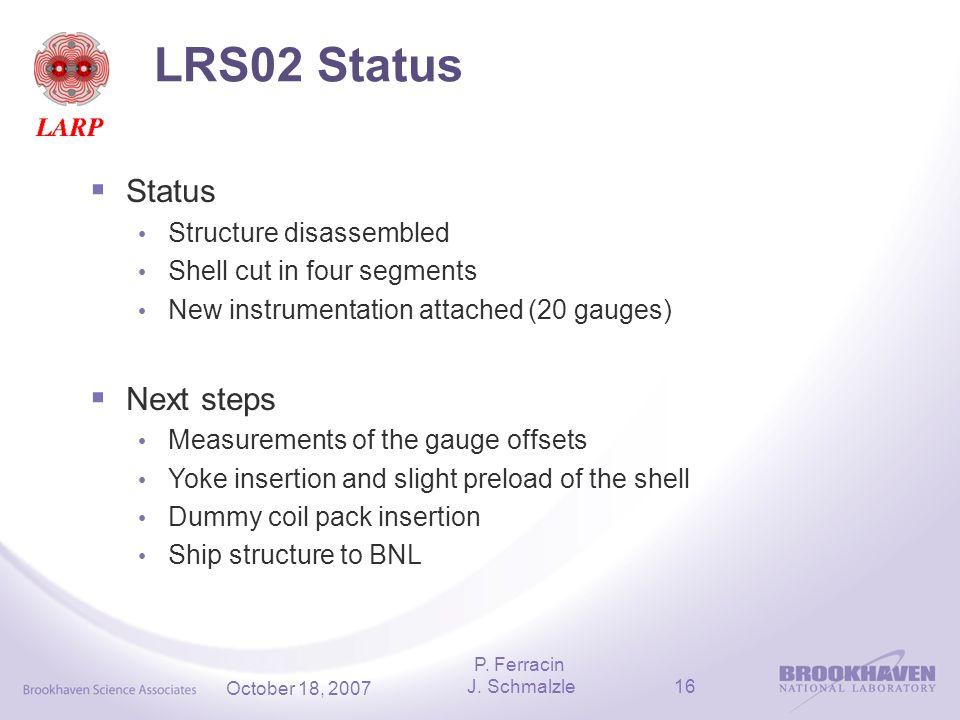 J. Schmalzle16 October 18, 2007 LRS02 Status P.