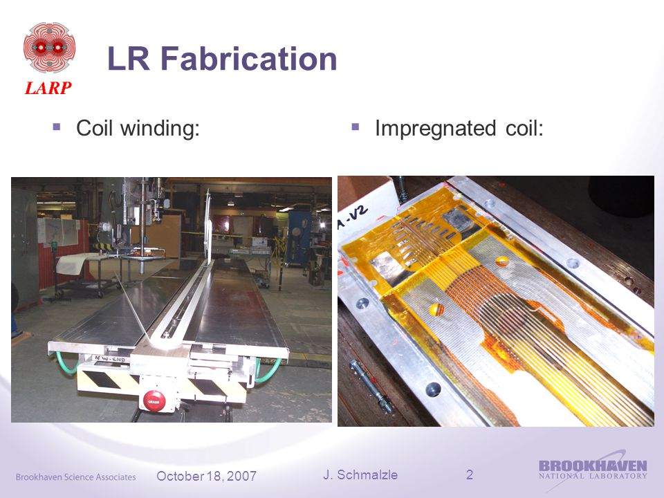 J. Schmalzle2 October 18, 2007 LR Fabrication  Coil winding:  Impregnated coil: