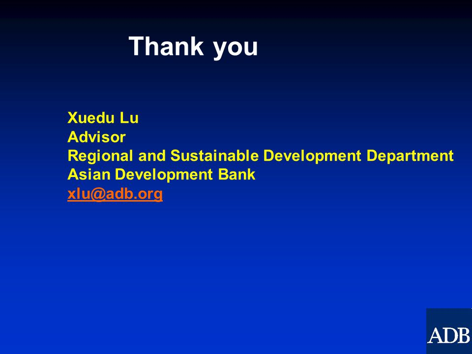 Xuedu Lu Advisor Regional and Sustainable Development Department Asian Development Bank xlu@adb.org xlu@adb.org Thank you