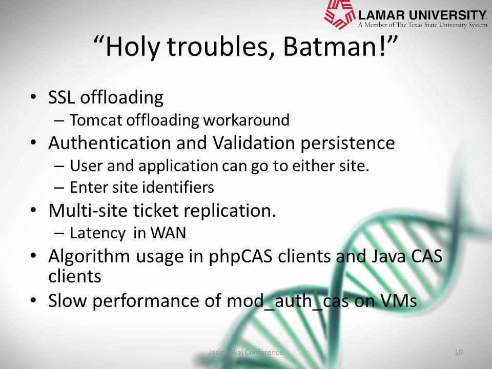 Holy troubles, Batman! SSL offloading – Tomcat offloading workaround Authentication and Validation persistence – User and application can go to either site.