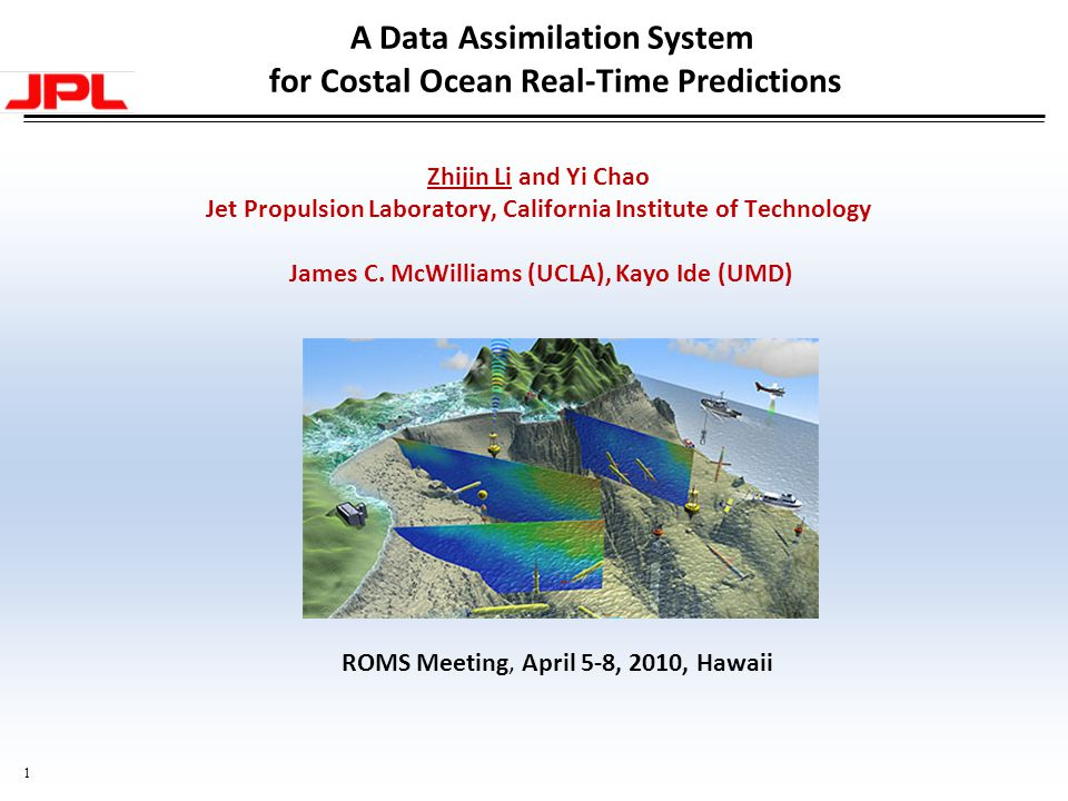 1 A Data Assimilation System for Costal Ocean Real-Time Predictions Zhijin Li and Yi Chao Jet Propulsion Laboratory, California Institute of Technology James C.