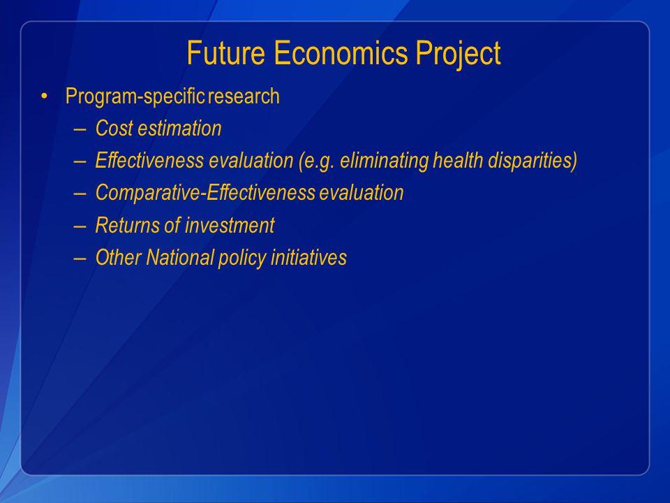 Future Economics Project Program-specific research – Cost estimation – Effectiveness evaluation (e.g.
