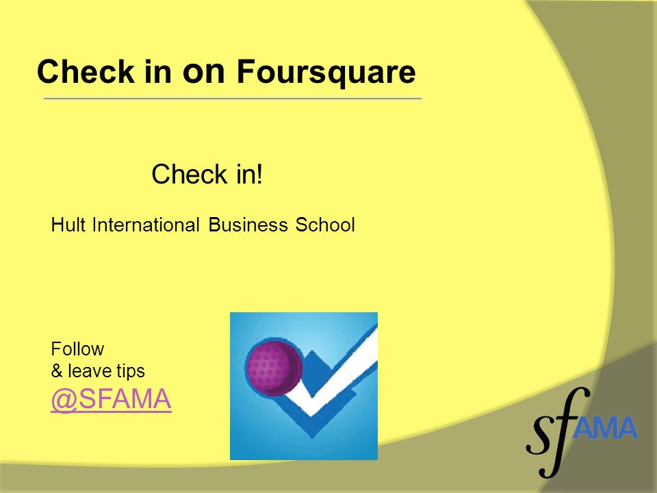 Check in on Foursquare Follow & leave tips @SFAMA Check in! Hult International Business School