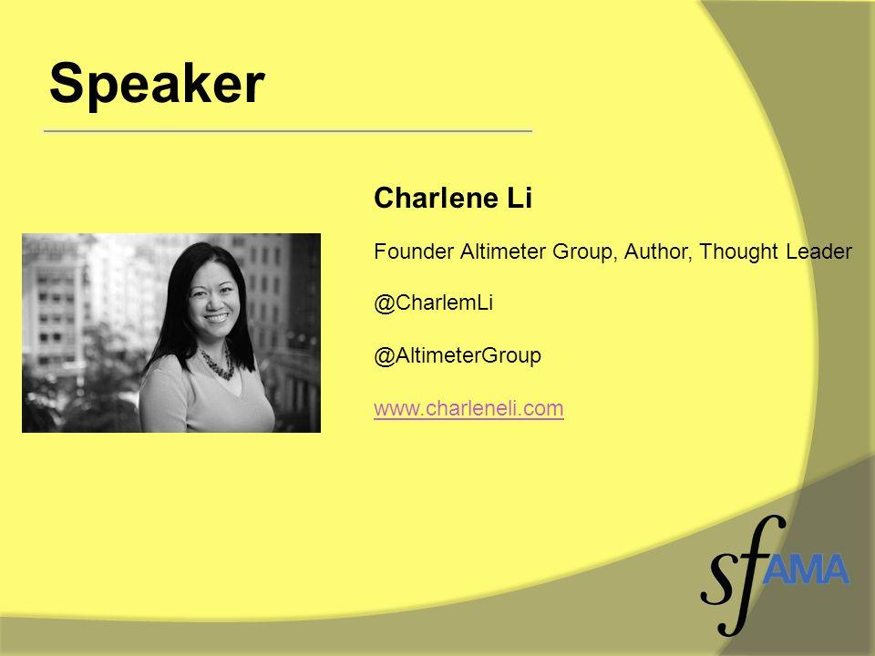 Speaker Charlene Li Founder Altimeter Group, Author, Thought Leader @CharlemLi @AltimeterGroup www.charleneli.com