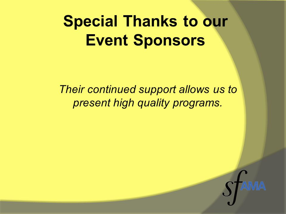 Special Thanks to our Event Sponsors Their continued support allows us to present high quality programs.