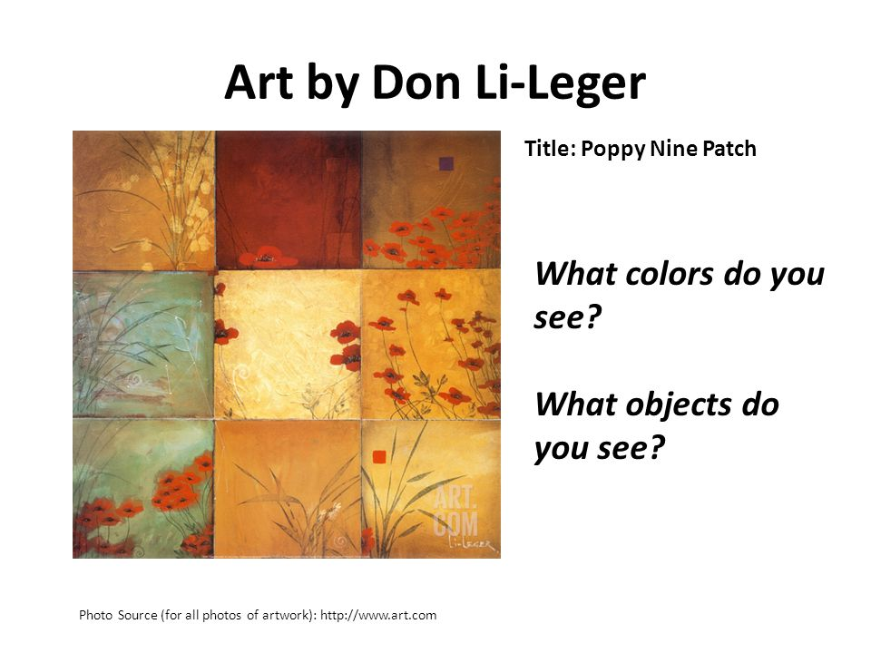Art by Don Li-Leger Title: Poppy Nine Patch Photo Source (for all photos of artwork): http://www.art.com What colors do you see.