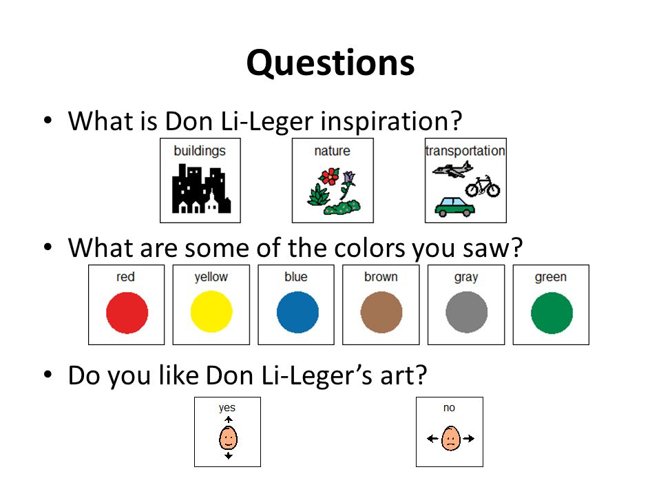 Questions What is Don Li-Leger inspiration. What are some of the colors you saw.