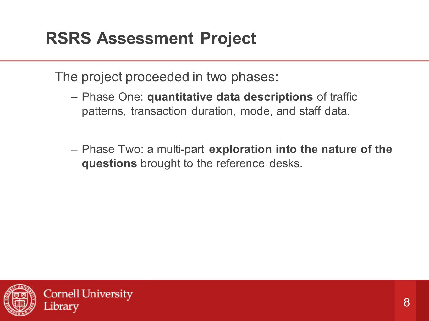 8 RSRS Assessment Project The project proceeded in two phases: –Phase One: quantitative data descriptions of traffic patterns, transaction duration, mode, and staff data.