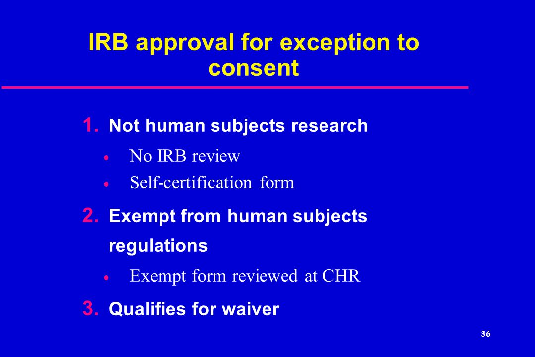 36 IRB approval for exception to consent 1.