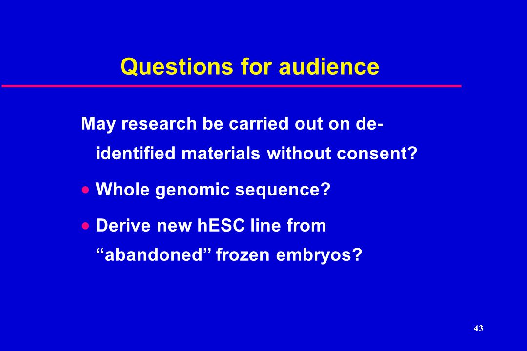 Questions for audience May research be carried out on de- identified materials without consent.