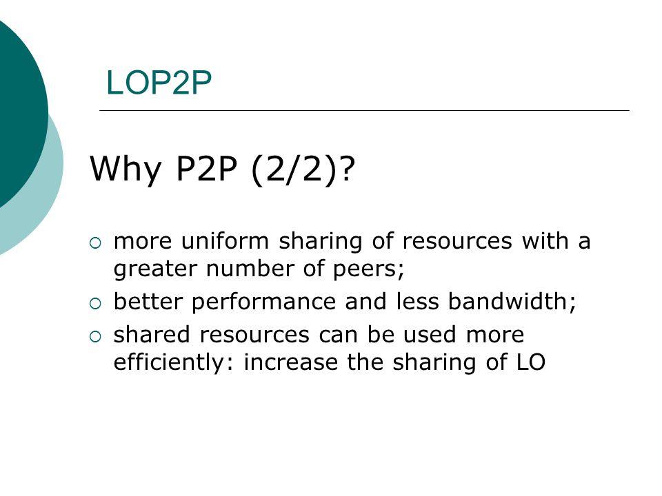LOP2P Why P2P (2/2).