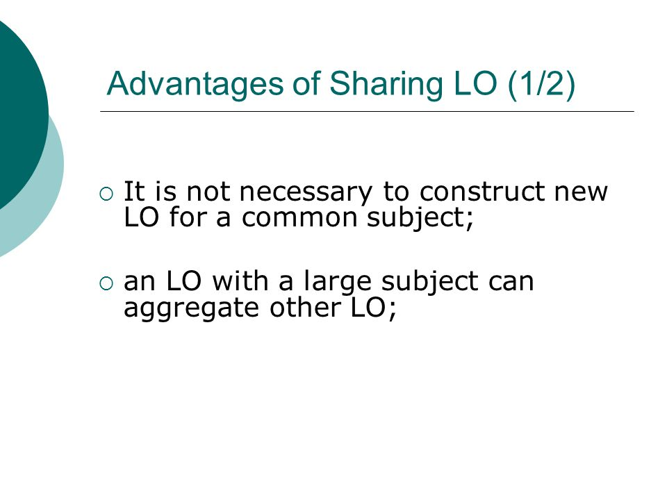 Advantages of Sharing LO (1/2)  It is not necessary to construct new LO for a common subject;  an LO with a large subject can aggregate other LO;