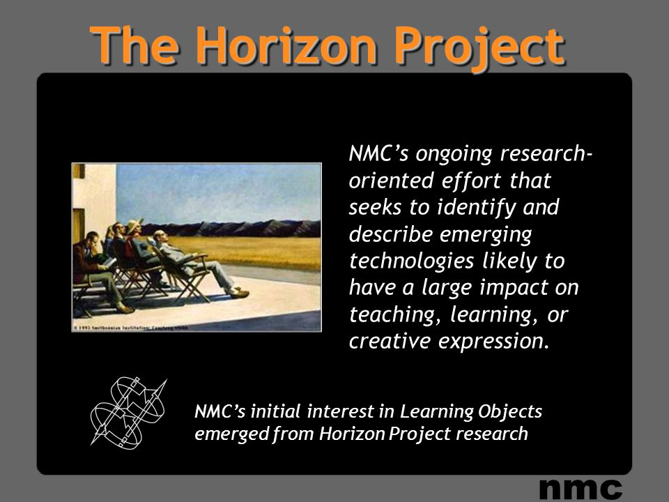 NMC Learning Object-Related White Papers Elusive Vision: Challenges Impeding a Learning Object Economy Traveler's Guide to the Learning Object Landscape 2004 Horizon Report Guidelines for Authors of Learning Objects nmc