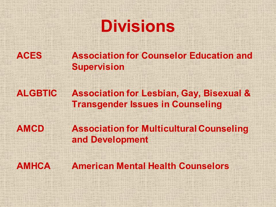 Divisions ACESAssociation for Counselor Education and Supervision ALGBTICAssociation for Lesbian, Gay, Bisexual & Transgender Issues in Counseling AMC