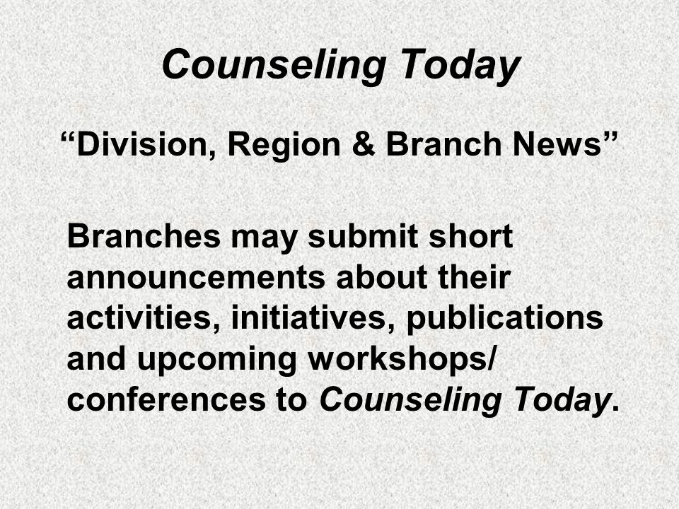 "Counseling Today ""Division, Region & Branch News"" Branches may submit short announcements about their activities, initiatives, publications and upcomi"