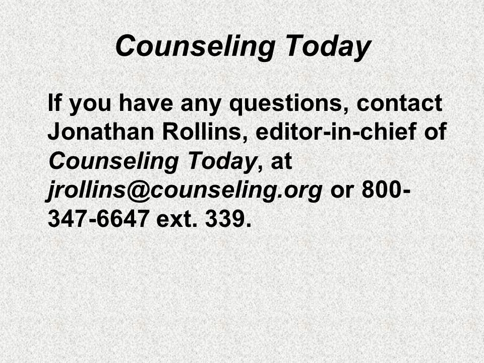 Counseling Today If you have any questions, contact Jonathan Rollins, editor-in-chief of Counseling Today, at jrollins@counseling.org or 800- 347-6647 ext.