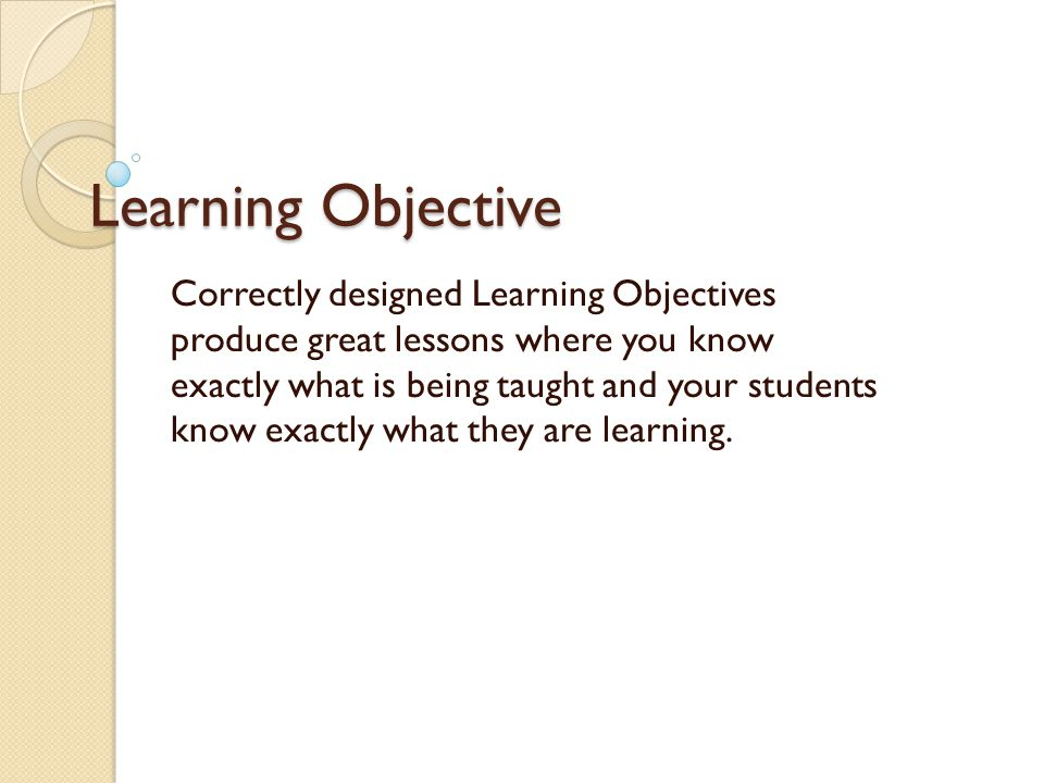 Learning Objective A learning objectiive is different from the content standards.