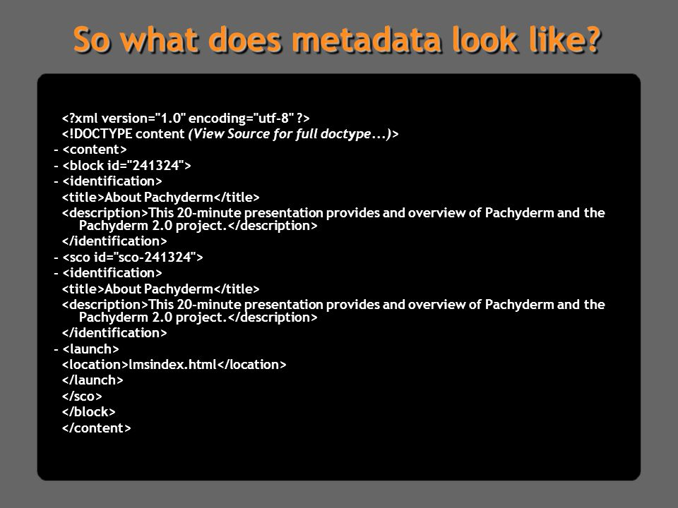 So what does metadata look like.