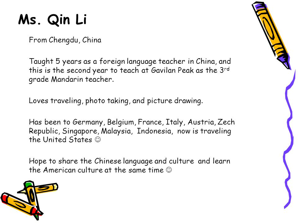 Ms. Qin Li From Chengdu, China Taught 5 years as a foreign language teacher in China, and this is the second year to teach at Gavilan Peak as the 3 rd