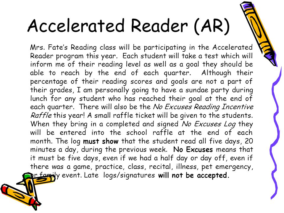 Accelerated Reader (AR) Mrs. Fate's Reading class will be participating in the Accelerated Reader program this year. Each student will take a test whi