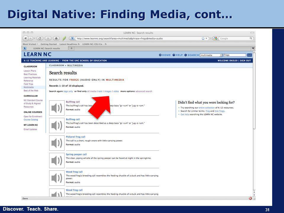 Discover. Teach. Share. Digital Native: Finding Media, cont… 31